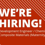 Vacancy: Development Engineer / Development Chemist – Composite Materials (Maternity Cover)